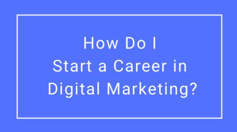 The Digital Marketing Recruiter - How Do I Start a Career in Digital Marketing?
